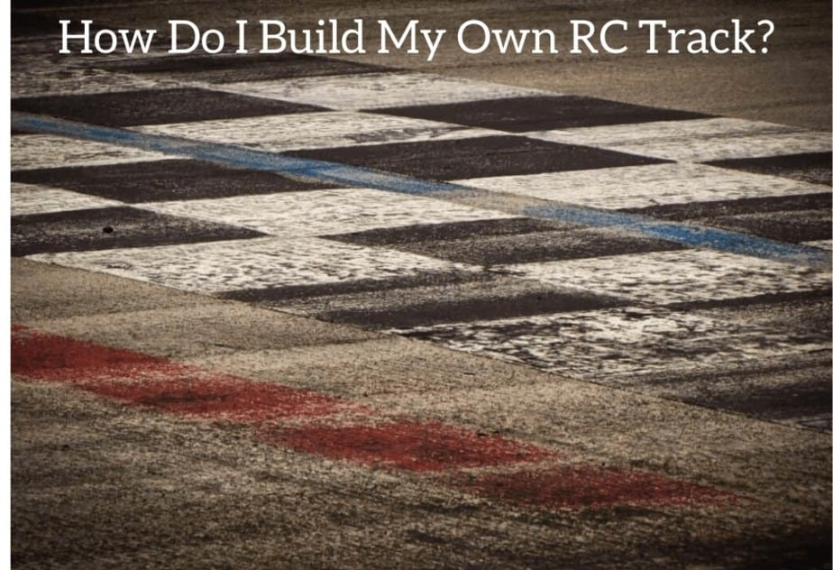 How Do I Build My Own RC Track?
