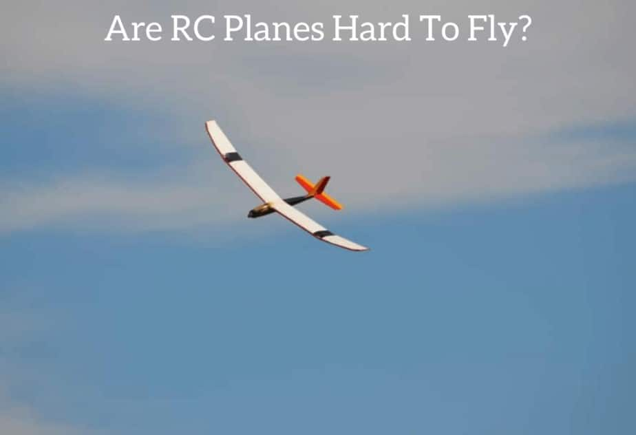 Are RC Planes Hard To Fly?