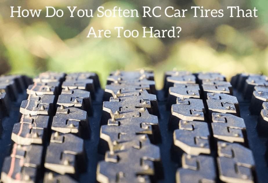 How Do You Soften RC Car Tires That Are Too Hard?