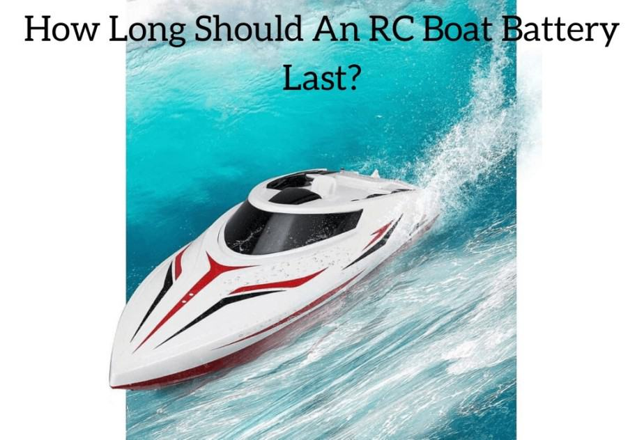 How Long Should An RC Boat Battery Last?