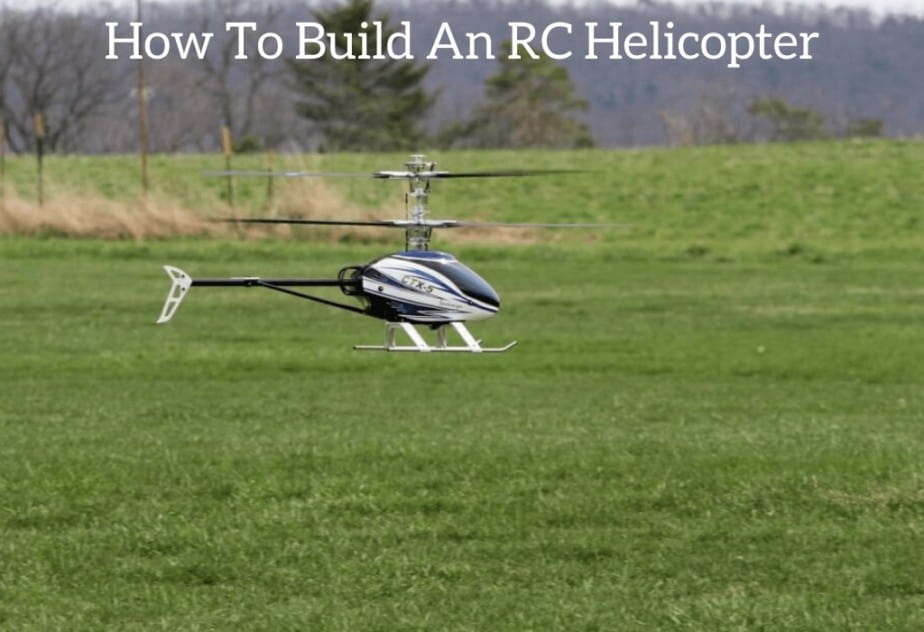 How To Build An RC Helicopter