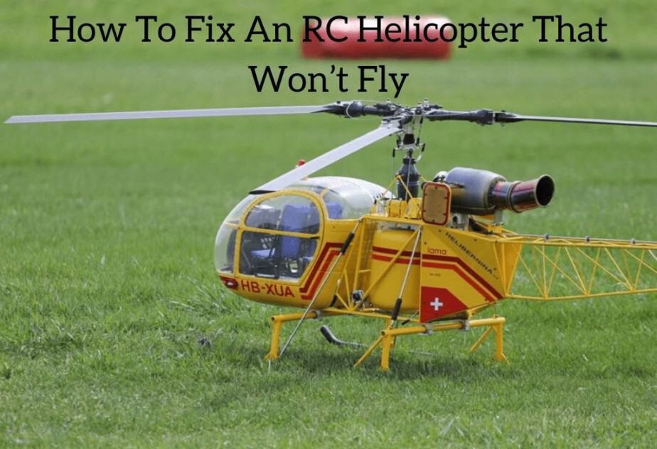 How To Fix An RC Helicopter That Won't Fly