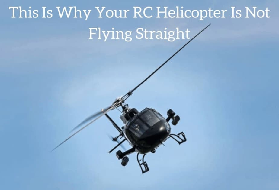 This Is Why Your RC Helicopter Is Not Flying Straight