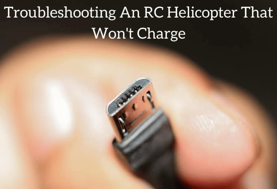 Troubleshooting An RC Helicopter That Won't Charge