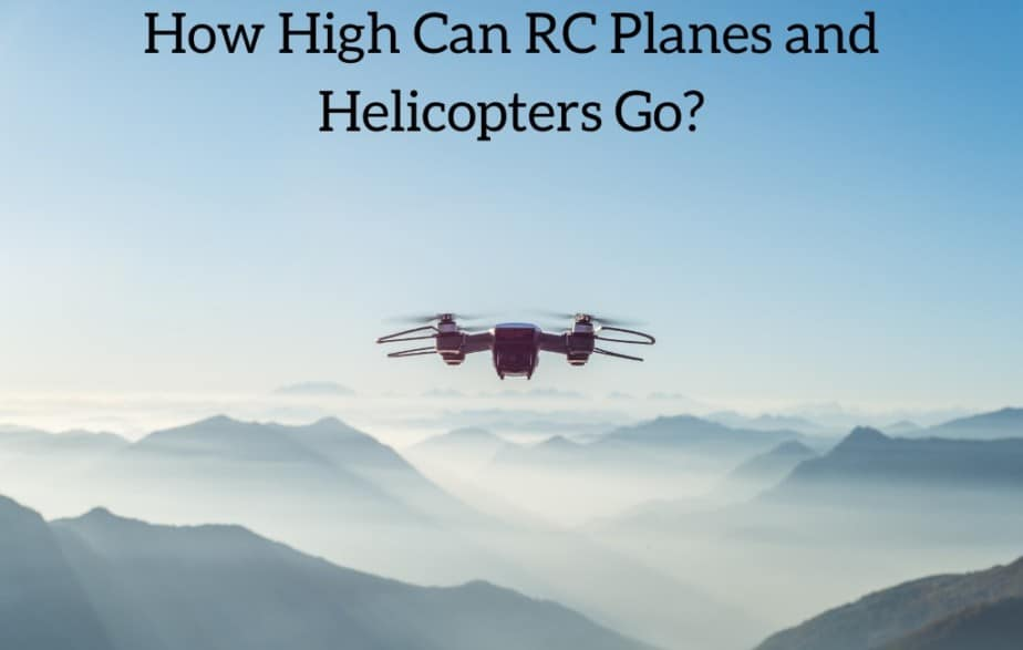 How High Can RC Planes and Helicopters Go?