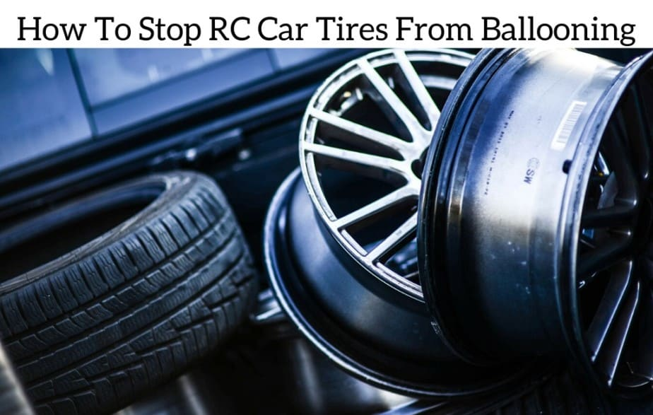 How To Stop RC Car Tires From Ballooning