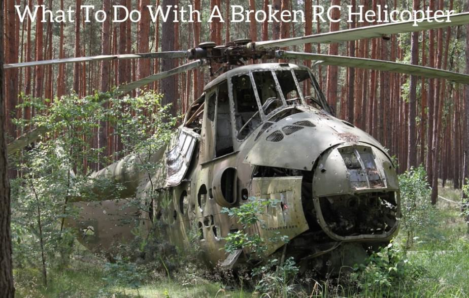 What To Do With A Broken RC Helicopter