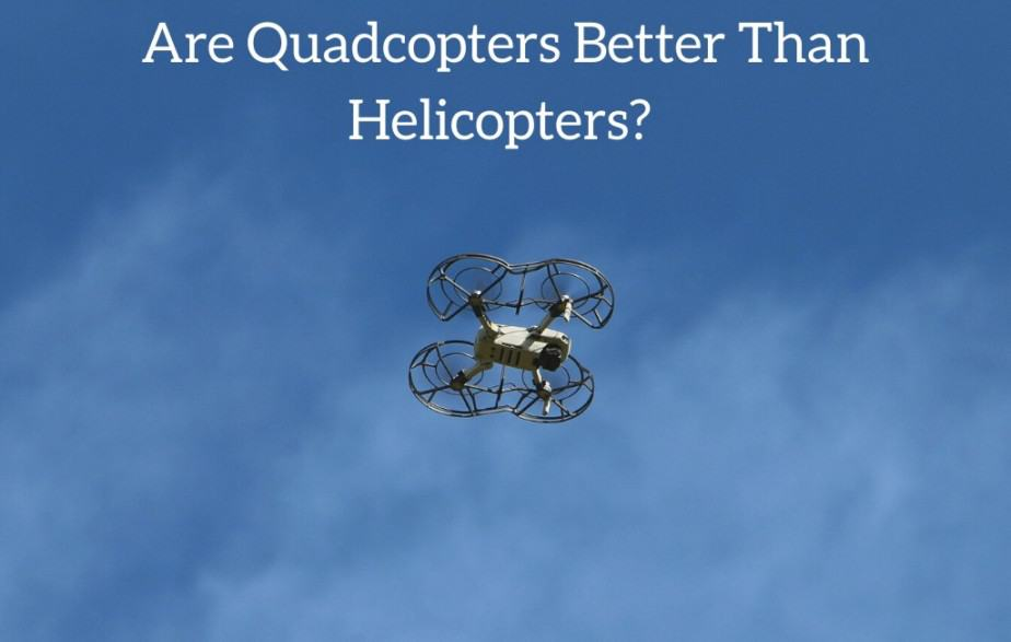 Are Quadcopters Better Than Helicopters?
