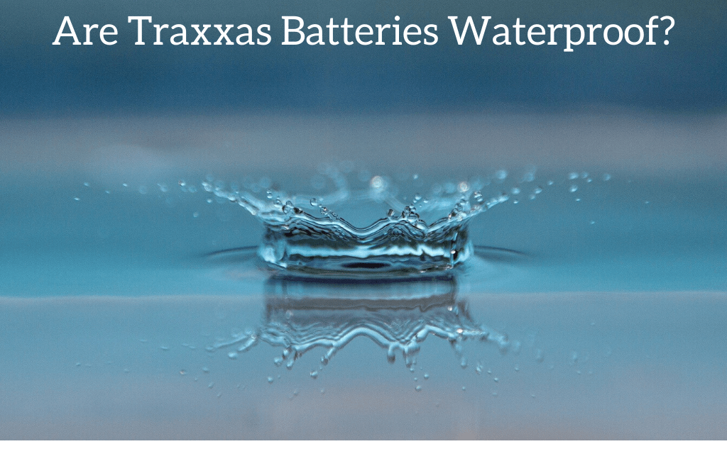 Are Traxxas Batteries Waterproof?