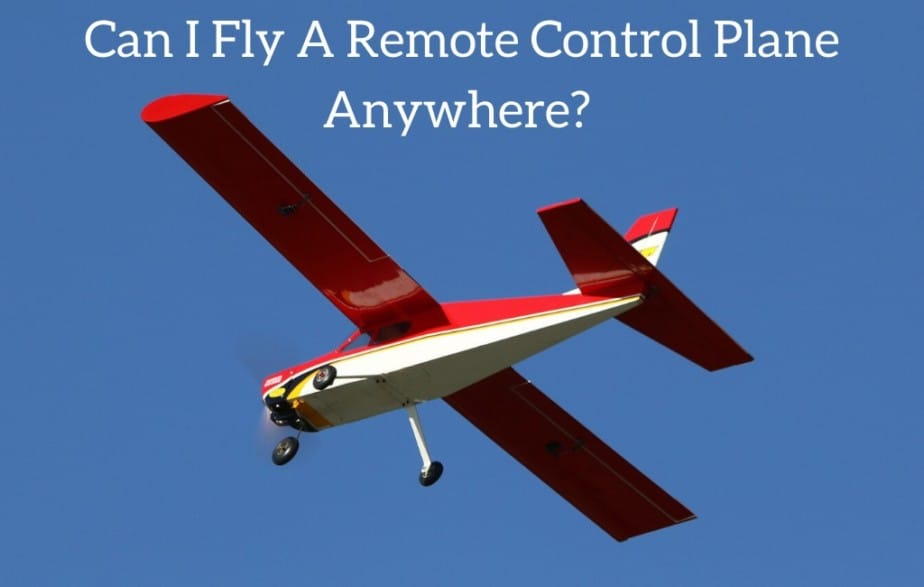 Can I Fly A Remote Control Plane Anywhere?