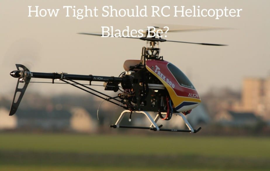 How Tight Should RC Helicopter Blades Be?