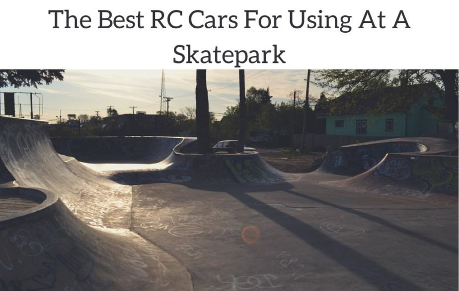 The Best RC Cars For Using At A Skatepark