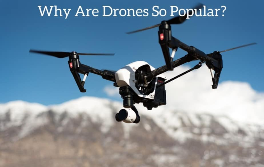 Why Are Drones So Popular?