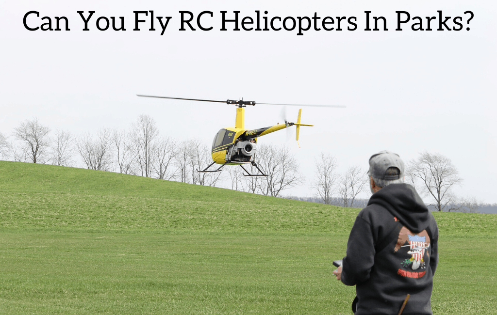 Can You Fly RC Helicopters In Parks?