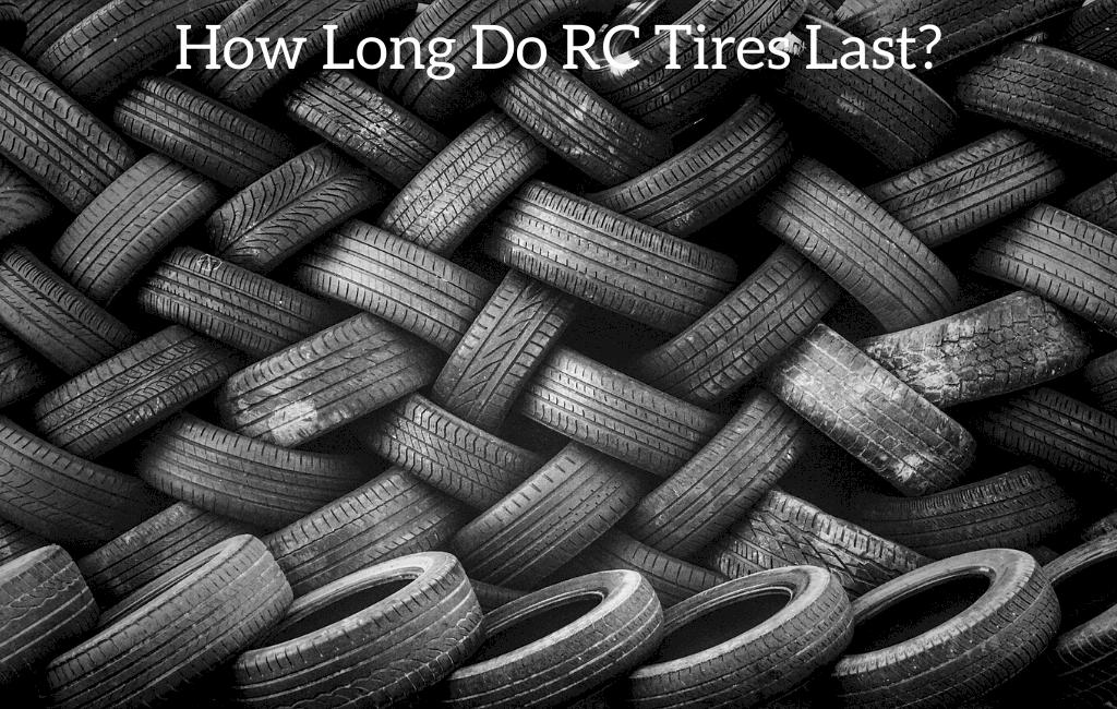 How Long Do RC Tires Last?