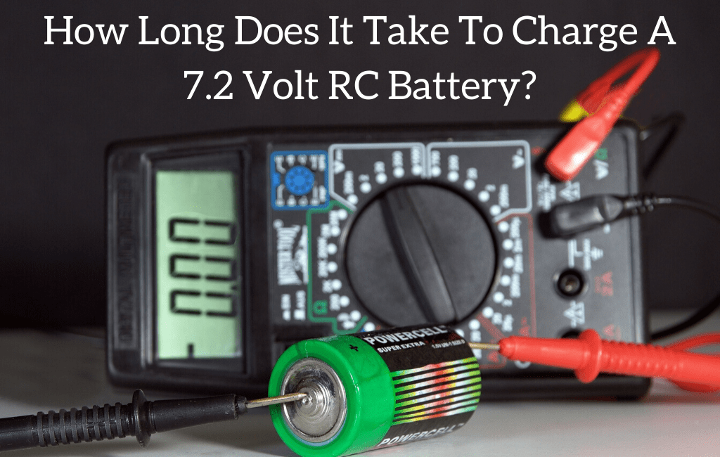 How Long Does It Take To Charge A 7.2 Volt RC Battery?