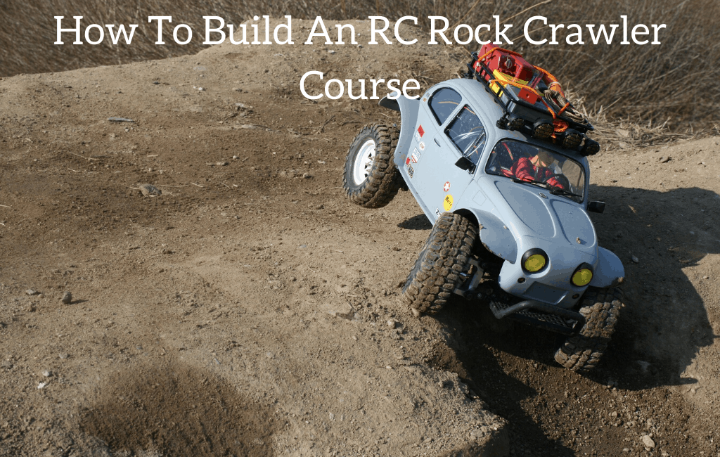 How To Build An RC Rock Crawler Course