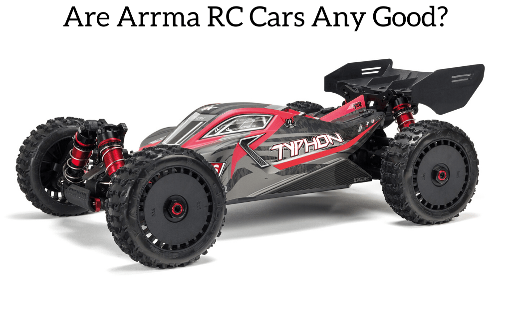 Are Arrma RC Cars Any Good?