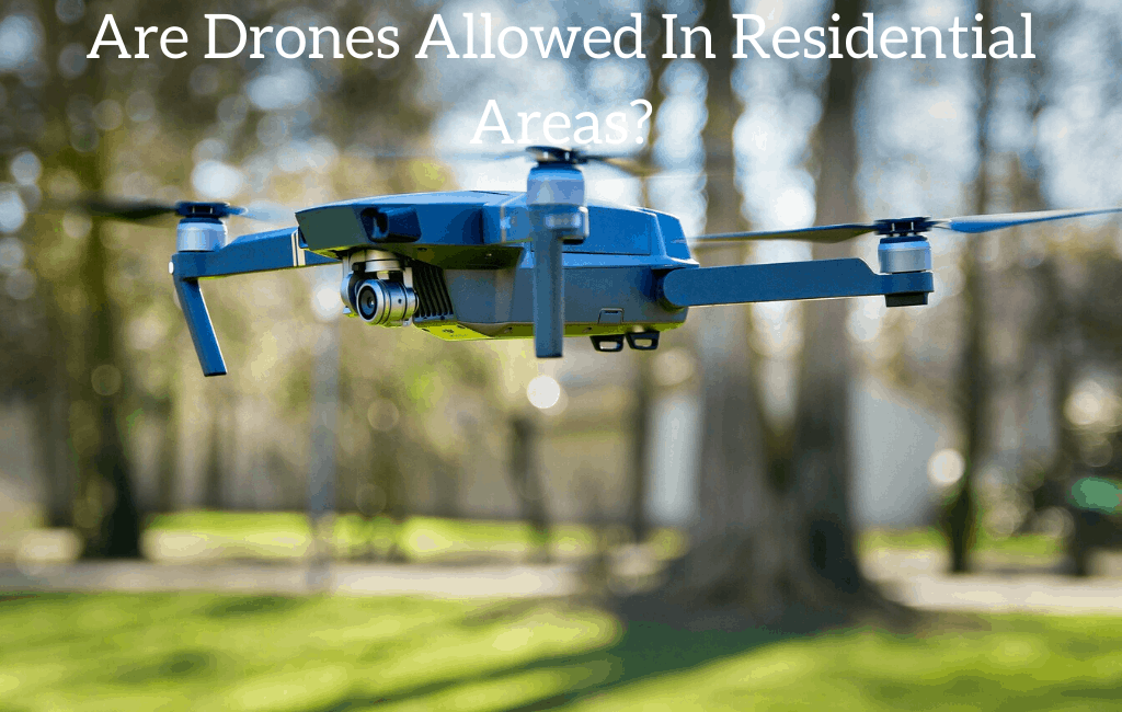 Are Drones Allowed In Residential Areas?