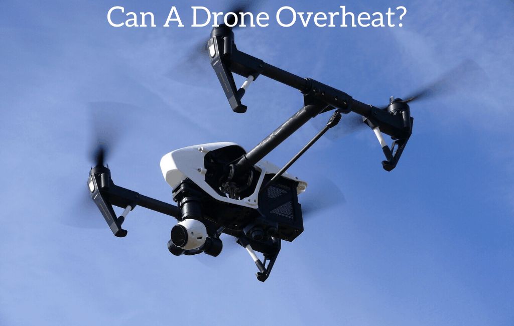 Can A Drone Overheat?