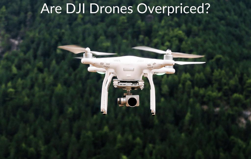 Are DJI Drones Overpriced?