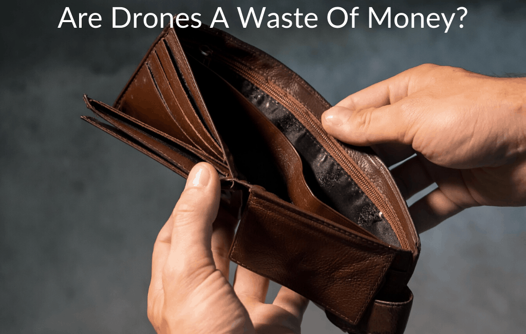 Are Drones A Waste Of Money?