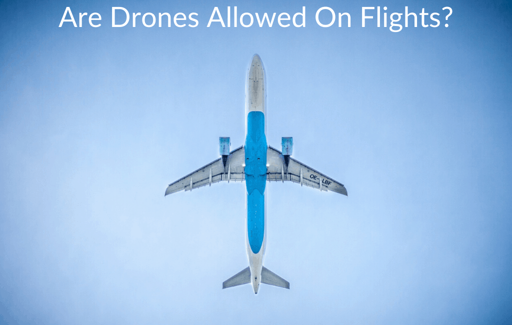 Are Drones Allowed On Flights?