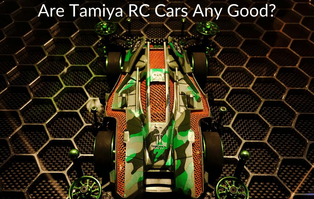 Are Tamiya RC Cars Any Good?