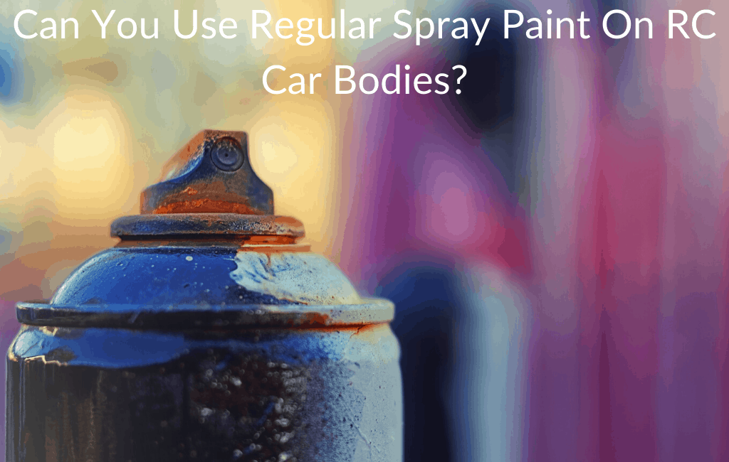 Can You Use Regular Spray Paint On RC Car Bodies?