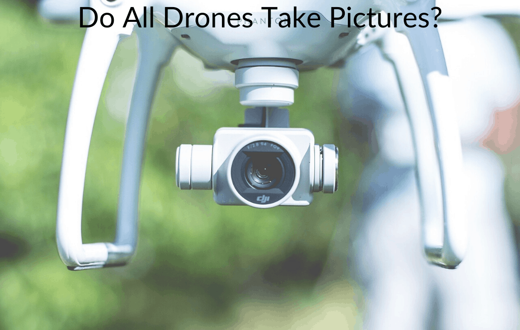 Do All Drones Take Pictures?