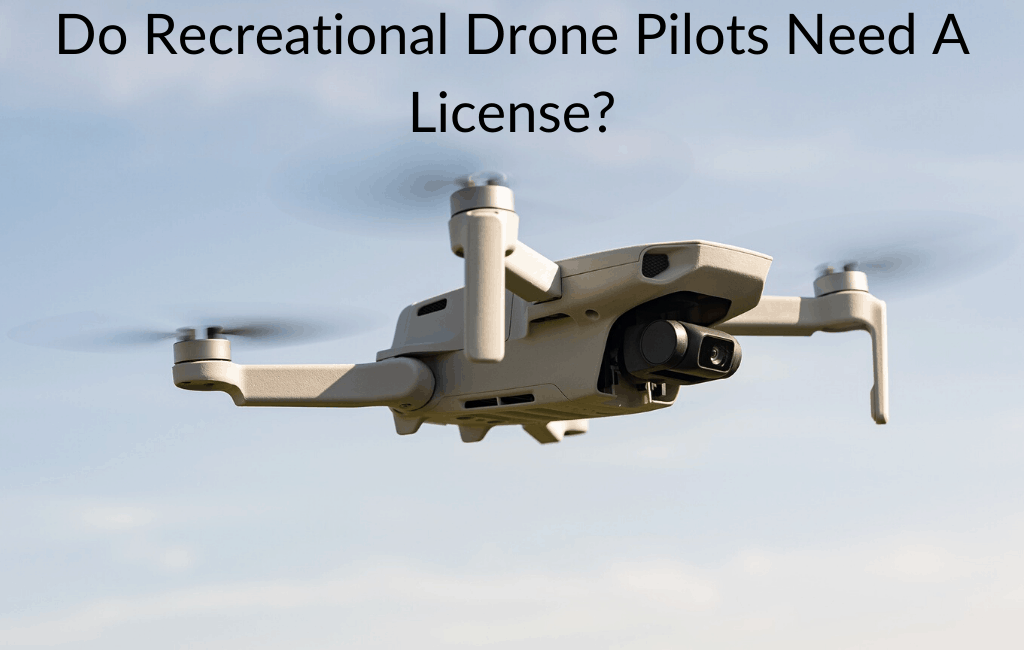 Do Recreational Drone Pilots Need A License?