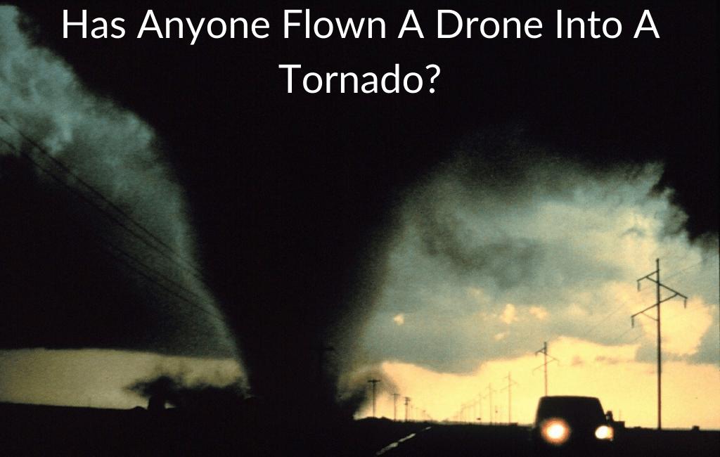 Has Anyone Flown A Drone Into A Tornado?