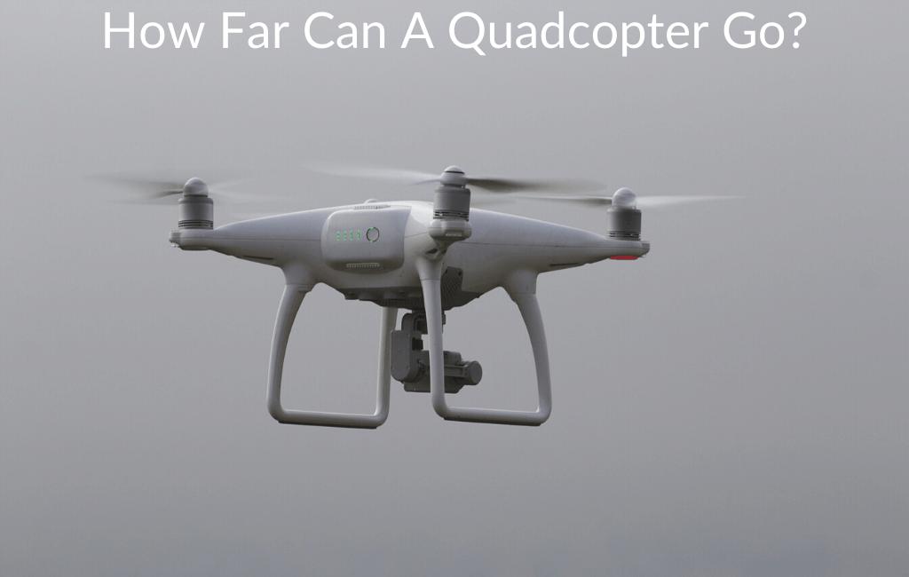 How Far Can A Quadcopter Go?