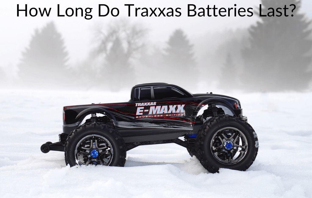 How Long Do Traxxas Batteries Last?