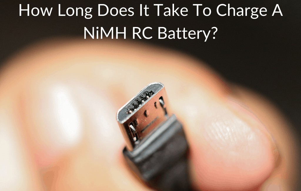 How Long Does It Take To Charge A NiMH RC Battery?