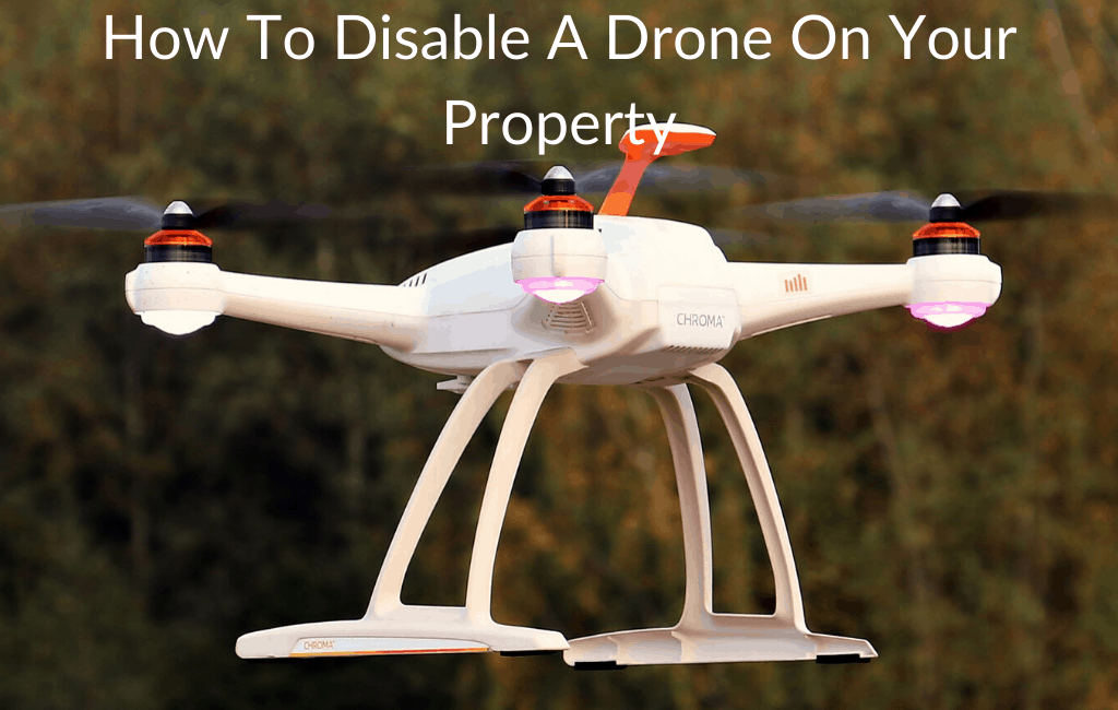 How To Disable A Drone On Your Property