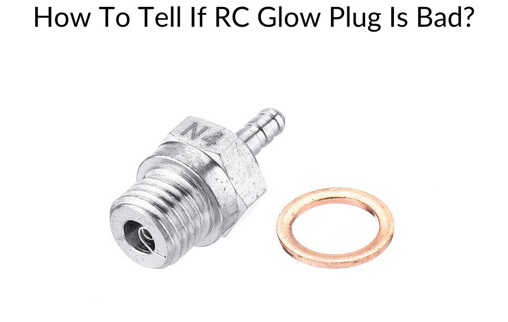 How To Tell If RC Glow Plug Is Bad?