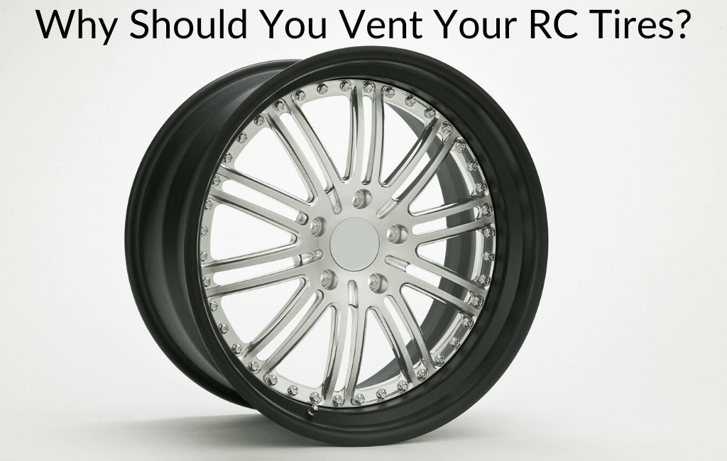 Why Should You Vent Your RC Tires?