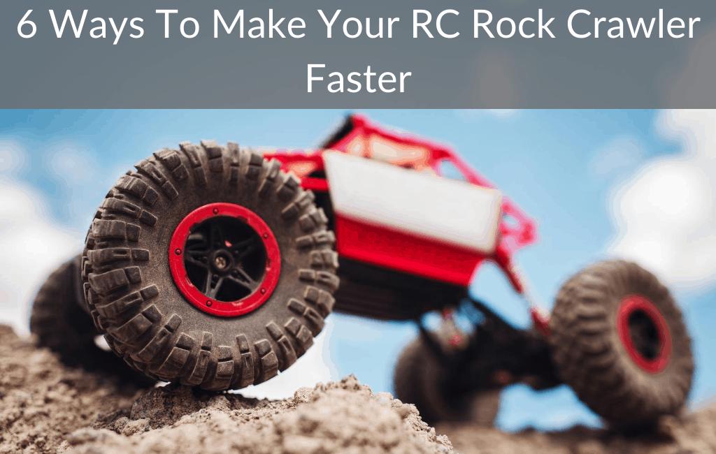 6 Ways To Make Your RC Rock Crawler Faster