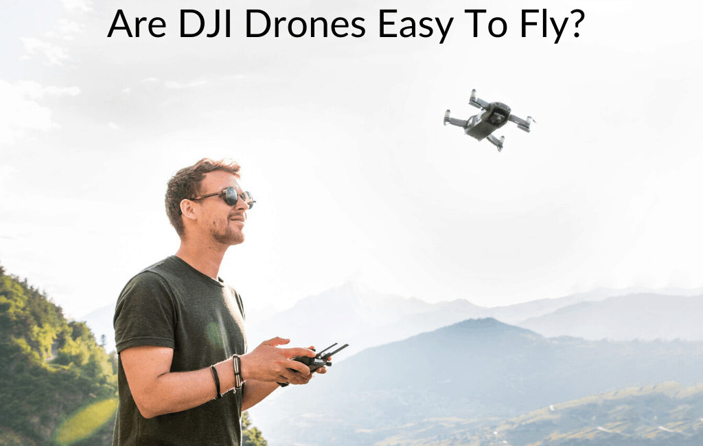 Are DJI Drones Easy To Fly?