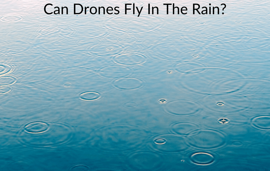Can Drones Fly In The Rain?