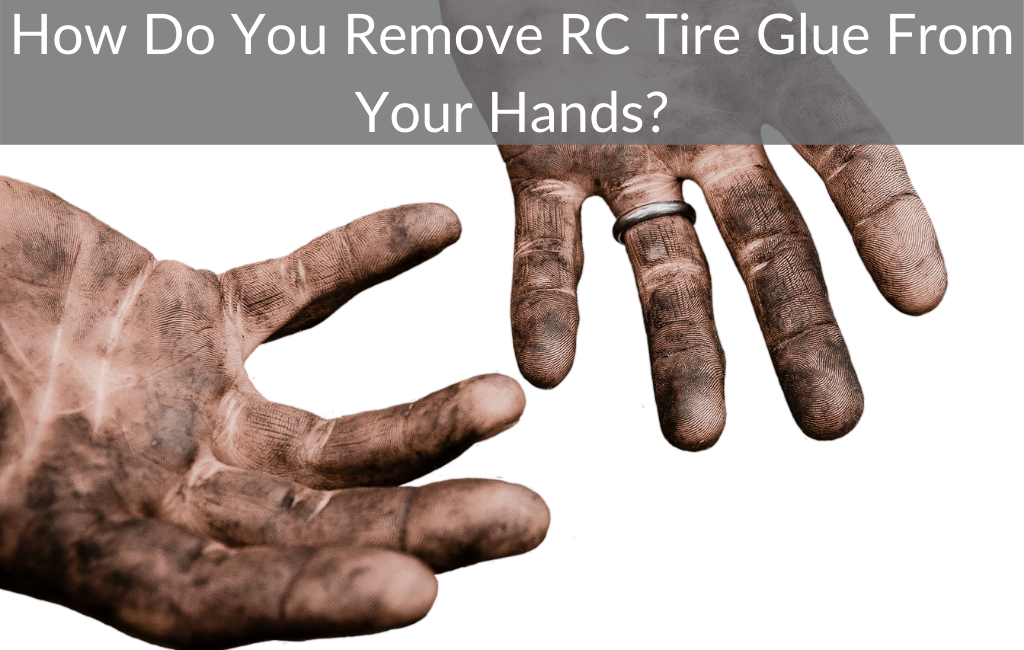 How Do You Remove RC Tire Glue From Your Hands?