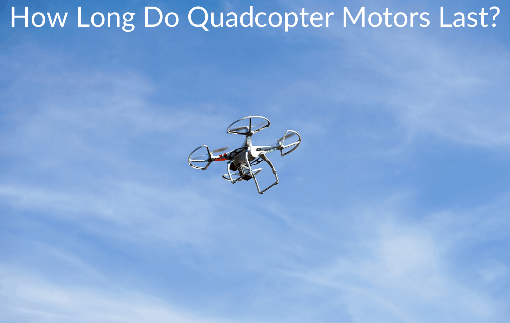 How Long Do Quadcopter Motors Last?
