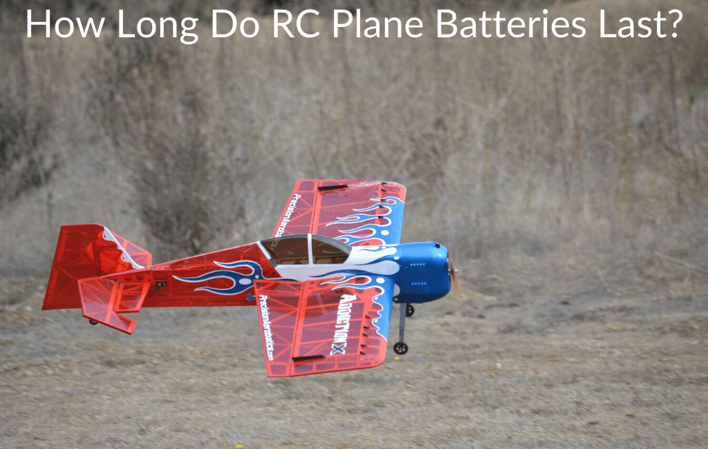How Long Do RC Plane Batteries Last?