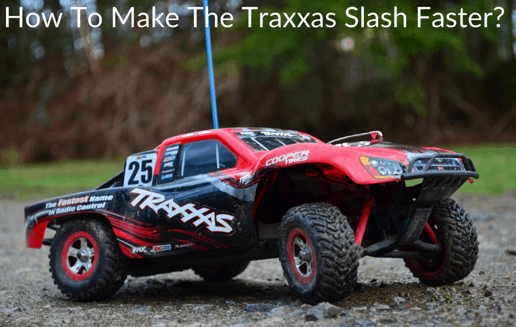 How To Make The Traxxas Slash Faster?