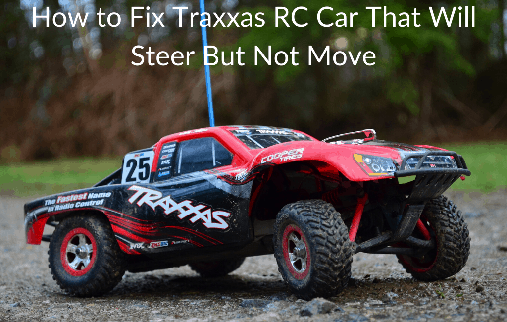 How to Fix Traxxas RC Car That Will Steer But Not Move