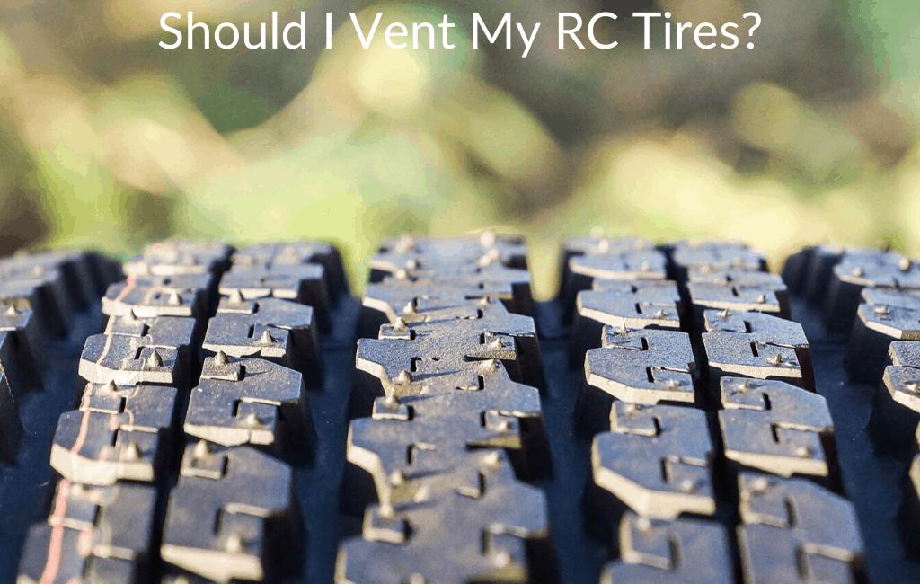 Should I Vent My RC Tires?