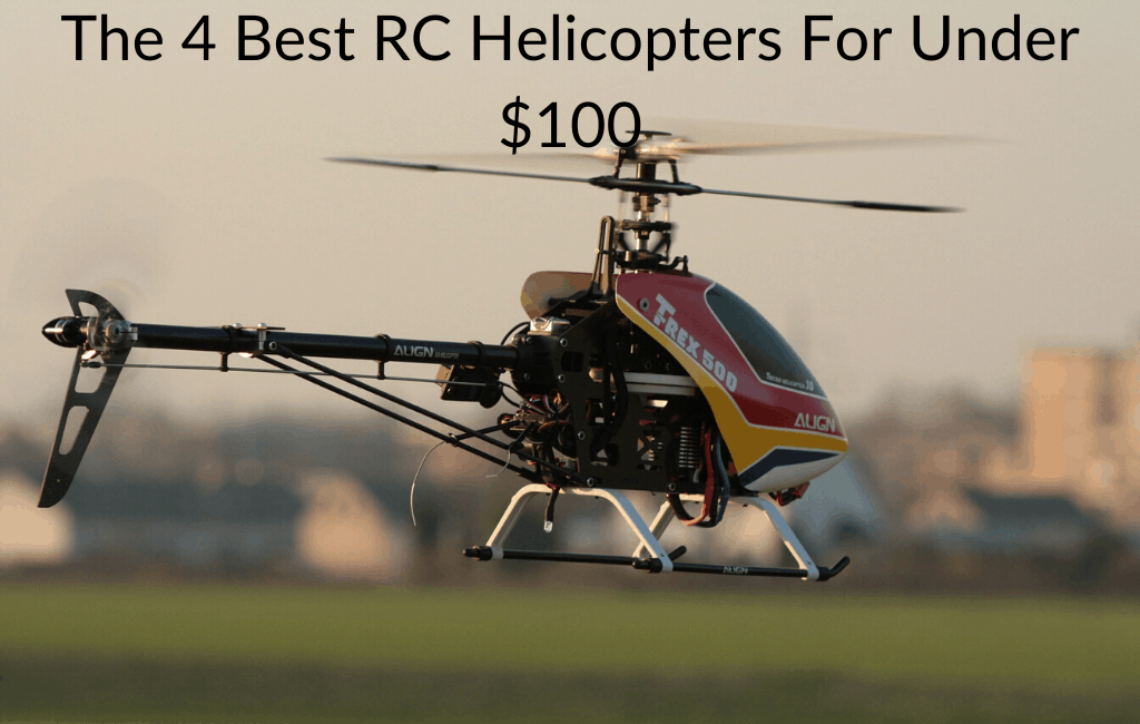 The 4 Best RC Helicopters For Under $100