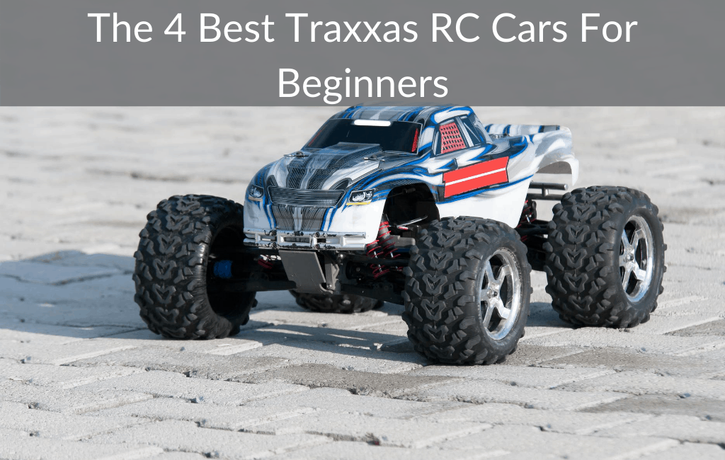 The 4 Best Traxxas Rc Cars For Beginners Race N Rcs