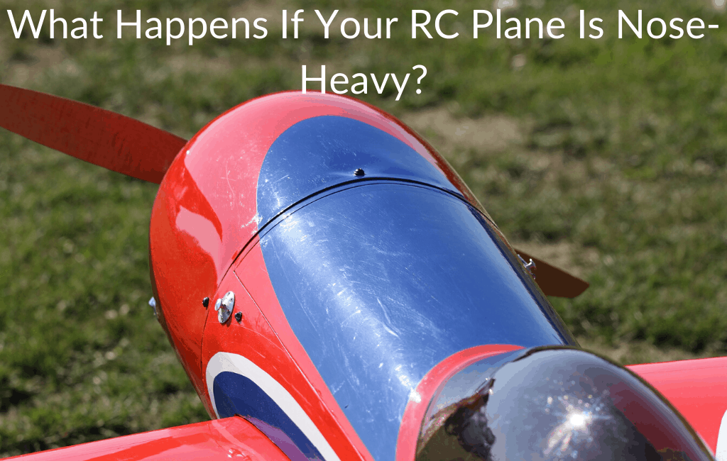What Happens If Your RC Plane Is Nose-Heavy?